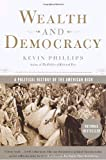 Wealth and Democracy: A Political History of the American Rich (0767905342) by Kevin Phillips