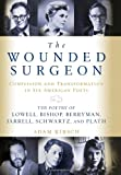 The Wounded Surgeon: Confession and Transformation in Six American Poets (Robert Lowell, Elizabeth Bishop, John Berryman, Randall Jarrell, Delmore Schwartz and Sylvia Plath)