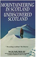 Mountaineering in Scotland and Undiscovered Scotland (2 vols in 1)