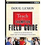 Teach Like a Champion Field Guide: A Practical Resource to Make the 49 Techniques Your Own ~ Doug Lemov