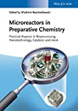 Microreactors in Preparative Chemistry: PracticalAspects in Bioprocessing, Nanotechnology, Catalysis and more