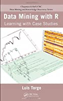 Data Mining with R: Learning with Case Studies Front Cover