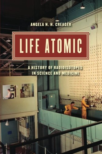 Life Atomic: A History of Radioisotopes in Science and Medicine (Synthesis)