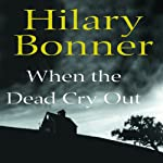 When the Dead Cry Out | Hilary Bonner