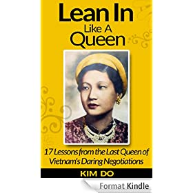 Lean In Like a Queen: 17 Lessons from the Last Queen of Vietnam's Daring Negotiations (English Edition)