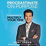 Procrastinate on Purpose: 5 Permissions to Multiply Your Time | Rory Vaden