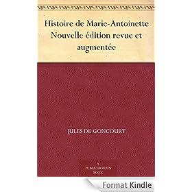 Histoire de Marie-Antoinette Nouvelle �dition revue et augment�e