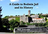 Bill Johnson A Guide to Bodmin Jail and Its History