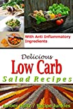 Delicious Low Carb Salad Recipes - With Anti Inflammatory Ingredients - (Low Sugar Recipes, (Salad Recipes - Low Carbohydrate)