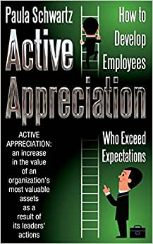 Active Appreciation: How To Develop Employees Who Exceed Expectations