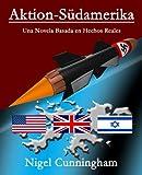 Aktion-Südamerika: Una Novela Basada en Hechos Reales (Spanish Edition)