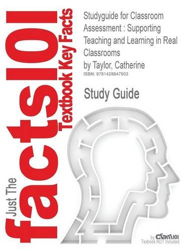 Studyguide for Classroom Assessment: Supporting Teaching and Learning in Real Classrooms by Taylor, Catherine, ISBN 9780132335546