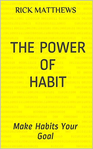 Rick Matthews - The Power of Habit: Make Habits Your Goal (English Edition)