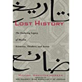 Lost History: The Enduring Legacy of Muslim Scientists, Thinkers, and Artists ~ Michael Hamilton Morgan