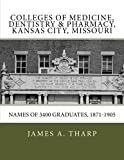 img - for Colleges of Medicine, Dentistry & Pharmacy Kansas City, Missouri Names of 3400 Graduates, 1871-1905 by Tharp, James A (2013) Paperback book / textbook / text book