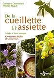 echange, troc Philippe Rivault, Catherine Charmetant - De la cueillette à l'assiette : Salades et fleurs sauvages, 120 recettes faciles et savoureuses
