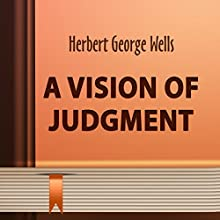 A Vision of Judgment (Annotated) (       UNABRIDGED) by H. G. Wells Narrated by Anastasia Bertollo