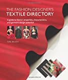The Fashion Designers Textile Directory: A Guide to Fabrics Properties, Characteristics, and Garment-Design Potential