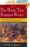 The Battle That Stopped Rome: Emperor Augustus, Arminius, and the Slaughter of the Legions in the Teutoburg Forest