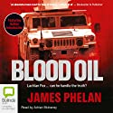 Blood Oil Audiobook by James Phelan Narrated by Adrian Mulraney