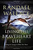 Living the Braveheart Life: Finding the Courage to Follow Your Heart