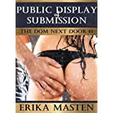 Public Display of Submission: The Dom Next Door #1by Erika Masten