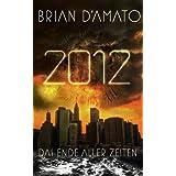 """2012: Das Ende aller Zeitenvon """"Brian D'Amato"""""""