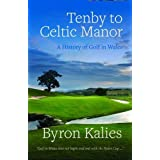 Tenby to Celtic Manor: A History of Golf in Walesby Byron Kalies