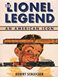 The Lionel Legend: An American Icon (076033482X) by Schleicher, Robert