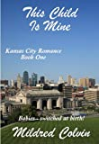 This Child Is Mine (Kansas City Romance Book 1)