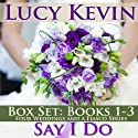 Say I Do: The Wedding Gift / The Wedding Dance / The Wedding Song (       UNABRIDGED) by Lucy Kevin Narrated by Eva Kaminsky