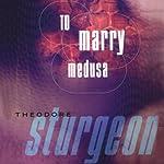 To Marry Medusa | Theodore Sturgeon