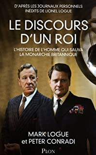 Le discours d'un roi : l'histoire de l'homme qui sauva la monarchie britannique : d'après les journaux personnels inédits de Lionel Logue