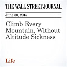 Climb Every Mountain, Without Altitude Sickness (       UNABRIDGED) by Laura Landro Narrated by Ken Borgers