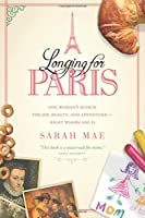 Longing for Paris: One Woman's Search for Joy, Beauty, and Adventure-Right Where She Is
