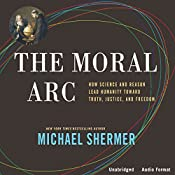 The Moral Arc: How Science and Reason Lead Humanity Toward Truth, Justice, and Freedom | [Michael Shermer]