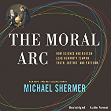 The Moral Arc: How Science and Reason Lead Humanity Toward Truth, Justice, and Freedom (       UNABRIDGED) by Michael Shermer Narrated by Michael Shermer, Melody Zownir