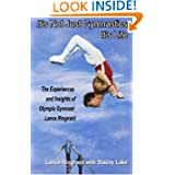 It's Not Just Gymnastics; It's Life: The Experiences and Insights of Olympic Gymnast Lance Ringnald