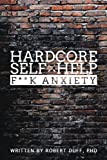 Hardcore Self Help: F**k Anxiety (Volume 1)