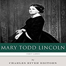 First Ladies: The Life and Legacy of Mary Todd Lincoln (       UNABRIDGED) by Charles River Editors Narrated by Diane Lehman