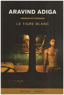 Le tigre blanc : roman, Adiga, Aravind
