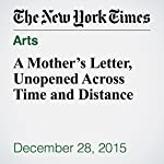 A Mother's Letter, Unopened Across Time and Distance | Mark Vanhoenacker