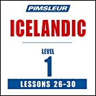 Pimsleur Icelandic Level 1 Lessons 26-30: Learn to Speak and Understand Icelandic with Pimsleur Language Programs Rede von  Pimsleur Gesprochen von:  Pimsleur