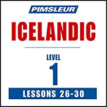 Pimsleur Icelandic Level 1 Lessons 26-30: Learn to Speak and Understand Icelandic with Pimsleur Language Programs Speech by  Pimsleur Narrated by  Pimsleur