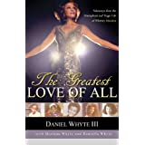 The Greatest Love of All: Takeaways from the Triumphant and Tragic Life of Whitney Houston ~ Daniel Whyte III