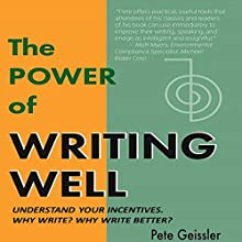 Writing: Understand Your Incentives. Why Write? Why Write Better?: The Power of Writing Well (       UNABRIDGED) by Pete Geissler Narrated by Adam Zens