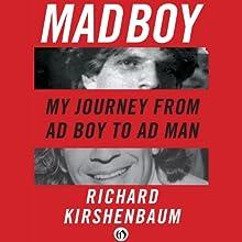 Madboy: My Journey from Adboy to Adman (       UNABRIDGED) by Richard Kirshenbaum Narrated by L. J. Ganser