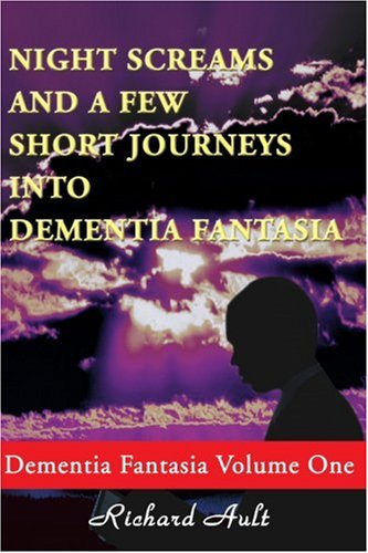 Night Screams and a Few Short Journeys into Dementia Fantasia (Dementia Fantasia Vol 1)