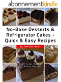 No-Bake Desserts & Refrigerator Cakes - Quick & Easy Recipes (English Edition)