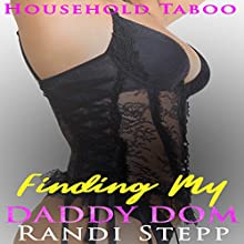 Finding My Daddy Dom: Older Man of the House, Book 2 Audiobook by Randi Stepp Narrated by Desiree Dunne